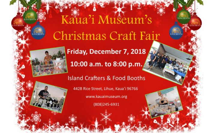 come join us at the annual christmas craft fair on the grounds of the kauai museum purchase your christmas gifts from a variety of our local food vendors